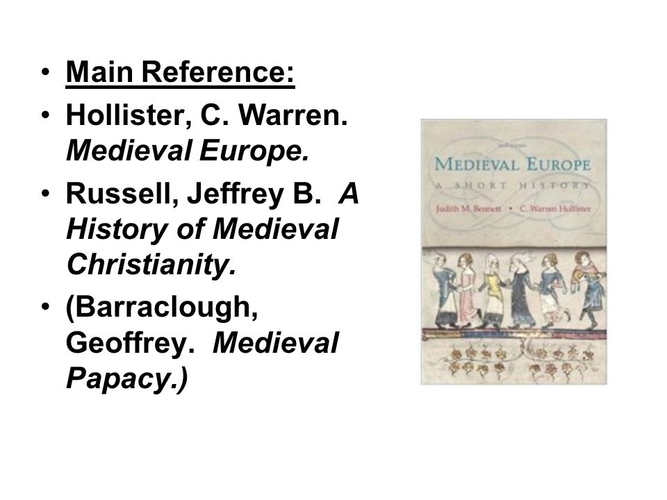 Main Reference: Hollister, C. Warren. Medieval Europe.