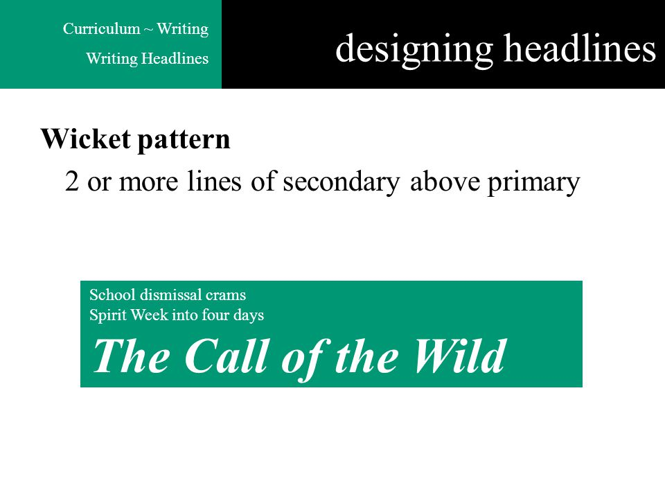 Curriculum ~ Writing Writing Headlines Wicket pattern 2 or more lines of secondary above primary School dismissal crams Spirit Week into four days The Call of the Wild designing headlines