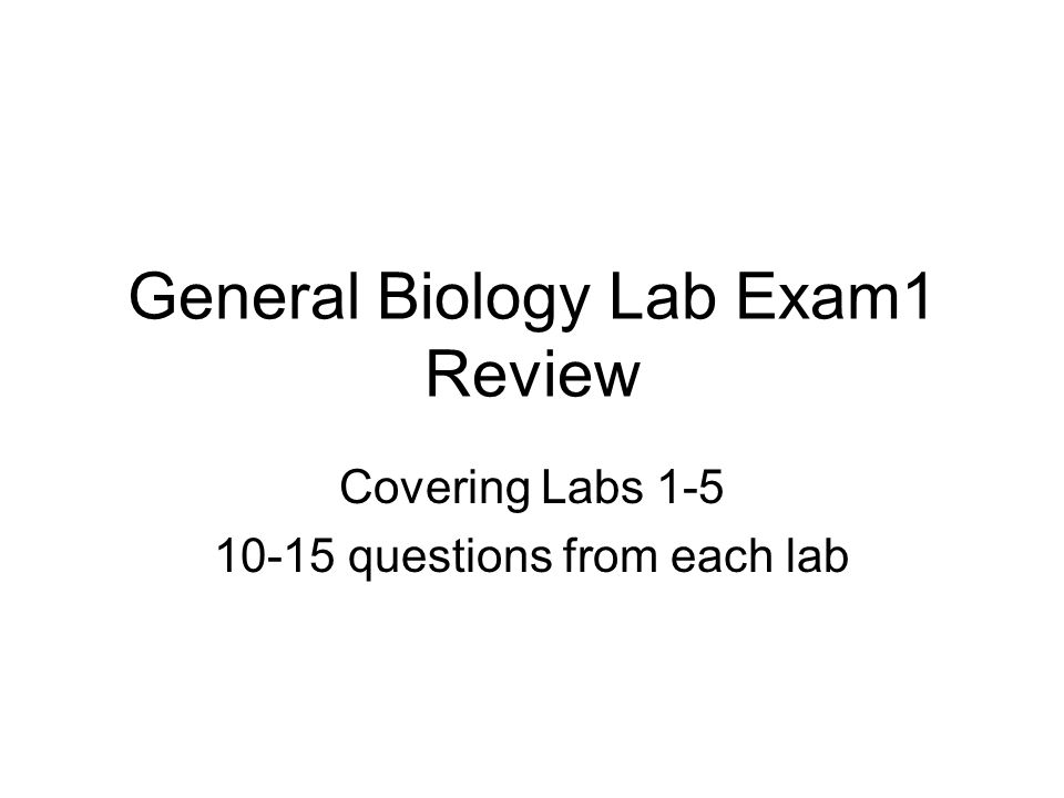 General Biology Lab Exam1 Review Covering Labs 1-5 10-15 questions from each lab