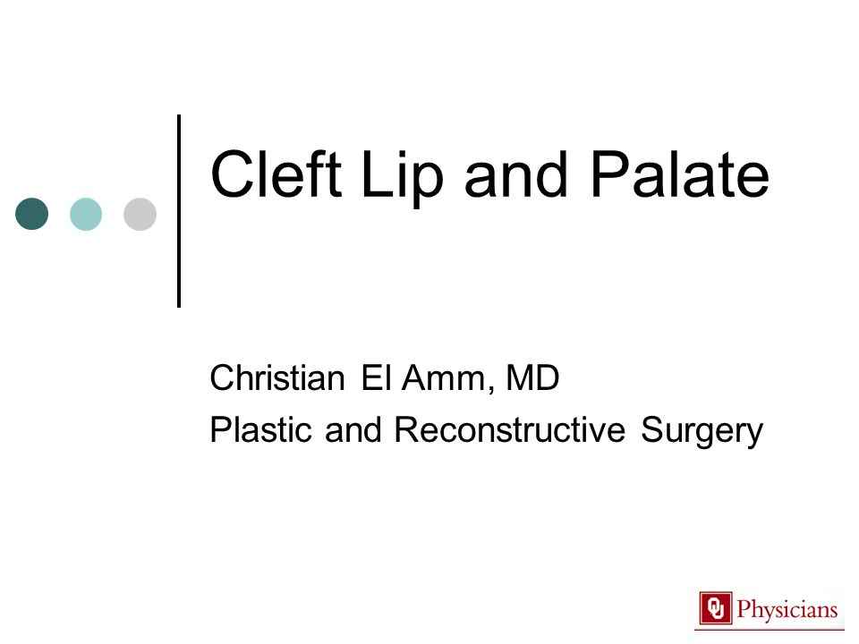 Cleft Lip and Palate Christian El Amm, MD Plastic and Reconstructive Surgery