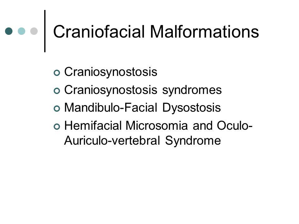 Craniofacial Malformations Craniosynostosis Craniosynostosis syndromes Mandibulo-Facial Dysostosis Hemifacial Microsomia and Oculo- Auriculo-vertebral Syndrome