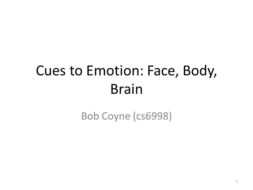 Cues to Emotion: Face, Body, Brain Bob Coyne (cs6998) 1
