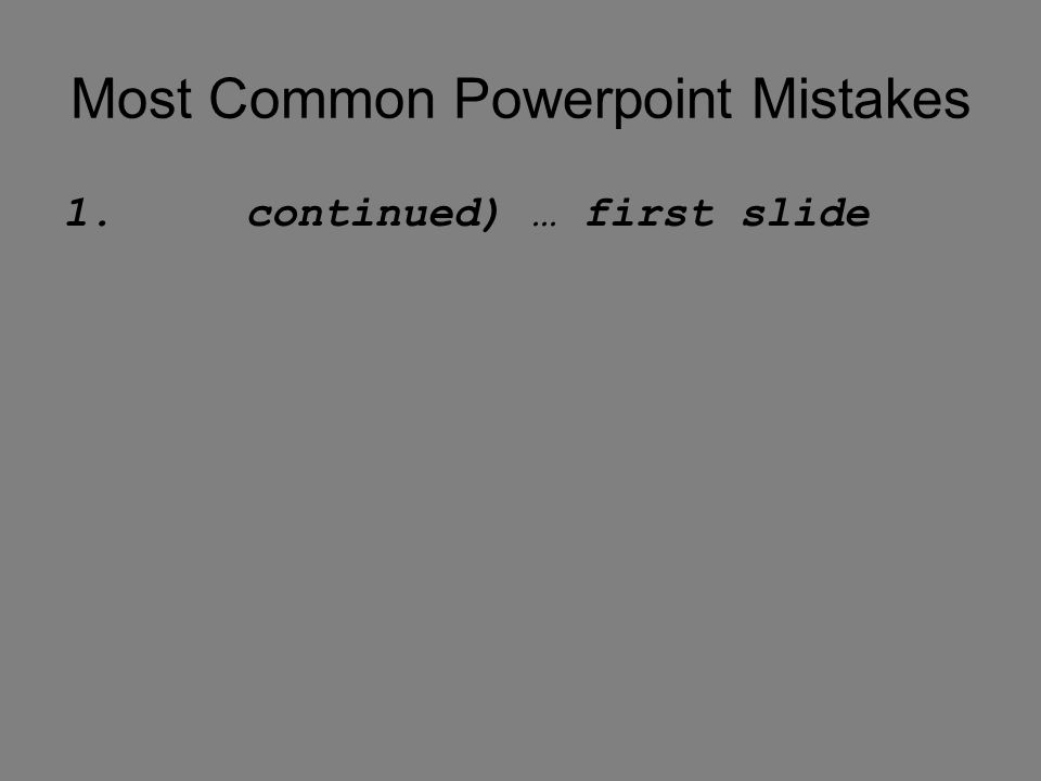 Most Common Powerpoint Mistakes 1. continued) … first slide