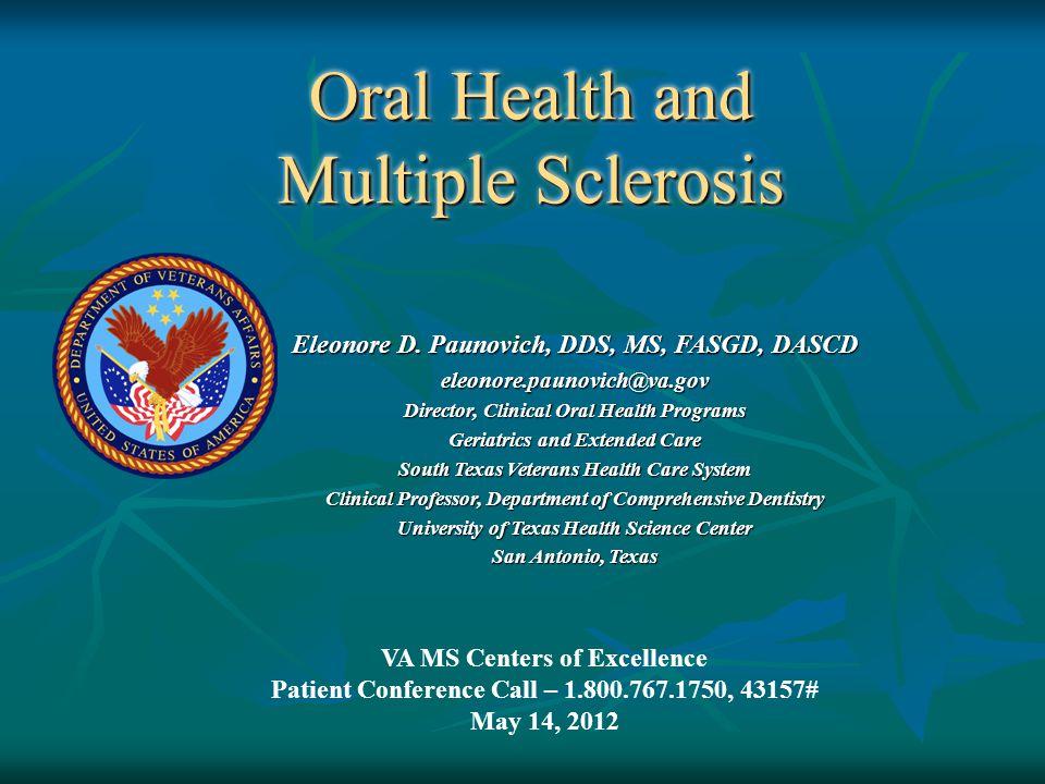 Oral Health and Multiple Sclerosis Oral Health and Multiple Sclerosis Eleonore D. Paunovich, DDS, MS, FASGD, DASCD eleonore.paunovich@va.gov Director,