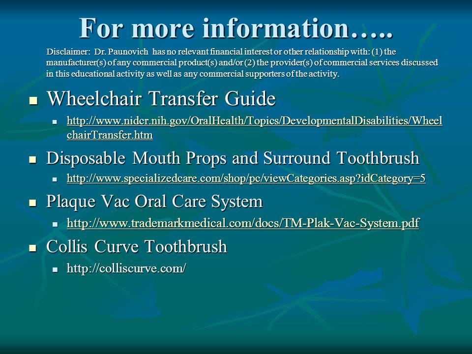 For more information….. Wheelchair Transfer Guide Wheelchair Transfer Guide http://www.nidcr.nih.gov/OralHealth/Topics/DevelopmentalDisabilities/Wheel