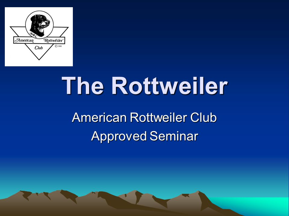 The Rottweiler American Rottweiler Club Approved Seminar