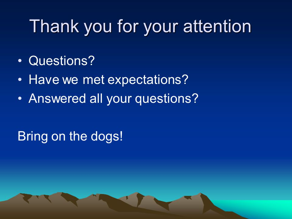 Thank you for your attention Questions. Have we met expectations.