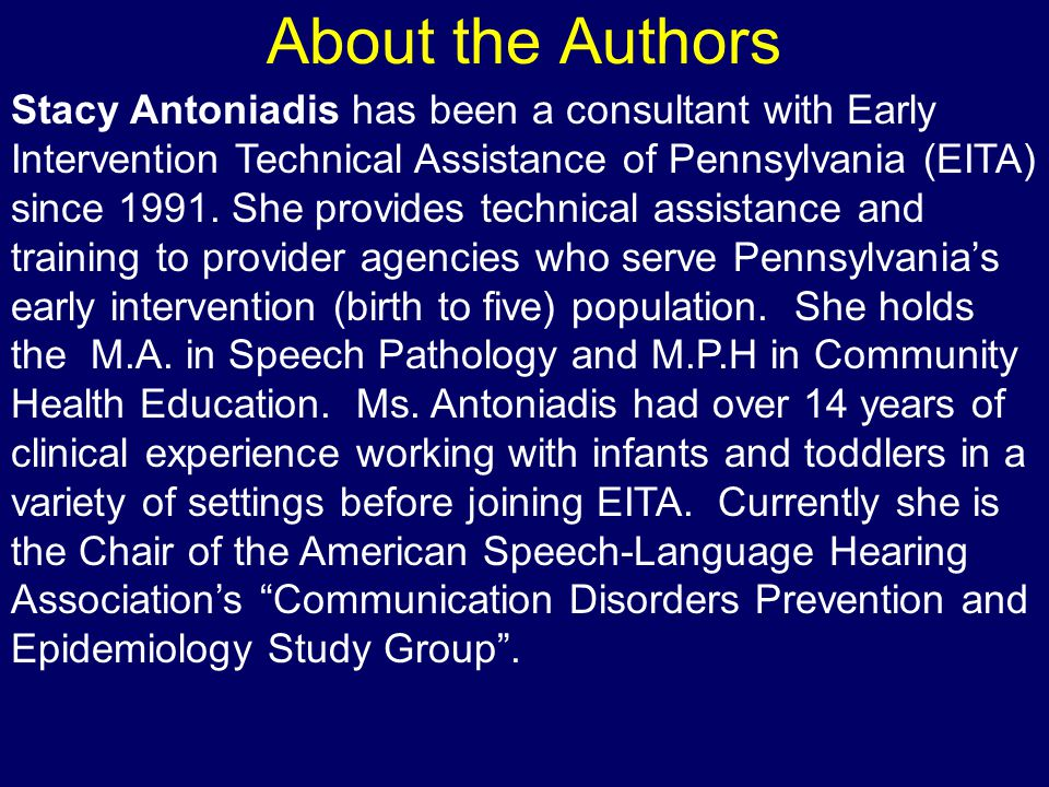 About the Authors Stacy Antoniadis has been a consultant with Early Intervention Technical Assistance of Pennsylvania (EITA) since 1991.