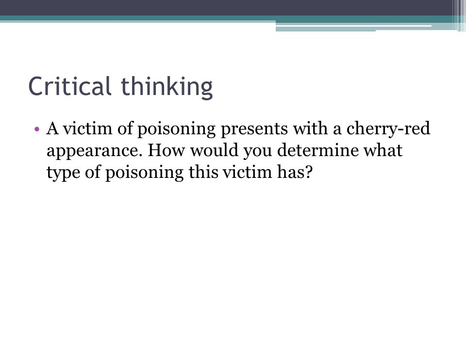 Critical thinking A victim of poisoning presents with a cherry-red appearance. How would you determine what type of poisoning this victim has?
