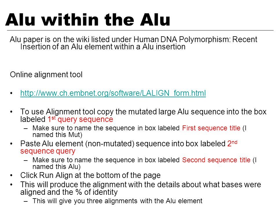 Alu paper is on the wiki listed under Human DNA Polymorphism: Recent Insertion of an Alu element within a Alu insertion Online alignment tool http://w