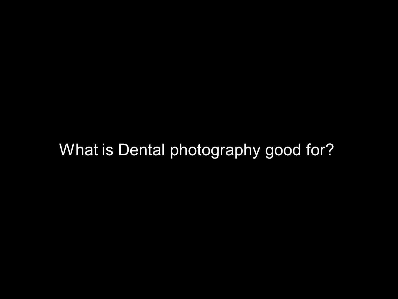 What is Dental photography good for?