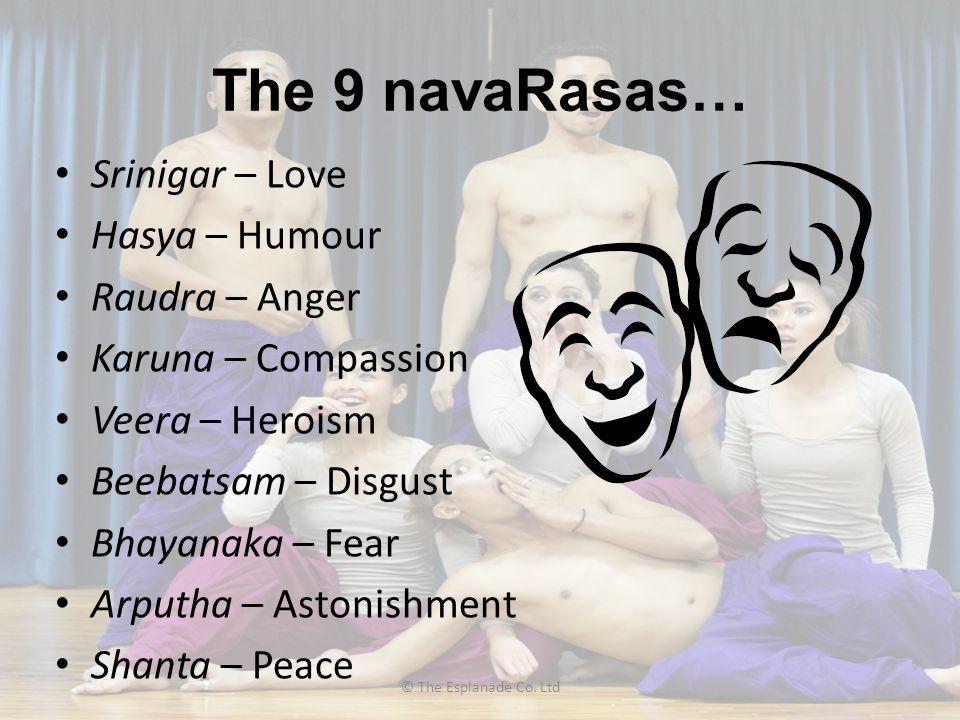 The 9 navaRasas… Srinigar – Love Hasya – Humour Raudra – Anger Karuna – Compassion Veera – Heroism Beebatsam – Disgust Bhayanaka – Fear Arputha – Asto