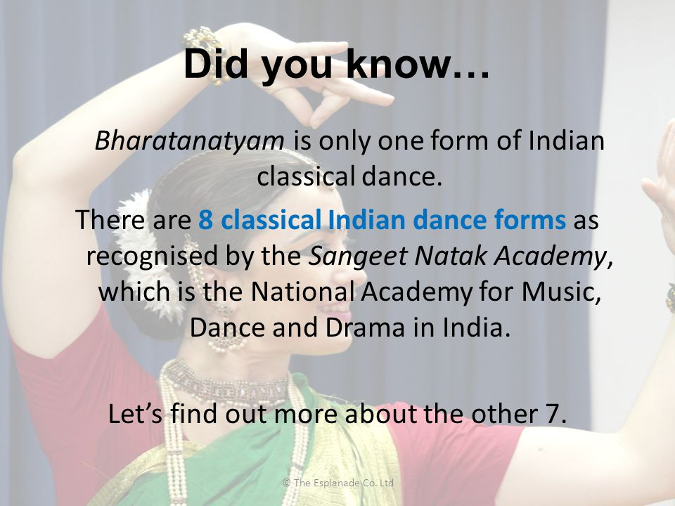 Did you know… Bharatanatyam is only one form of Indian classical dance. There are 8 classical Indian dance forms as recognised by the Sangeet Natak Ac