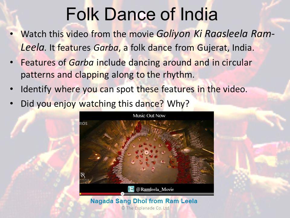 Folk Dance of India Watch this video from the movie Goliyon Ki Raasleela Ram- Leela. It features Garba, a folk dance from Gujerat, India. Features of