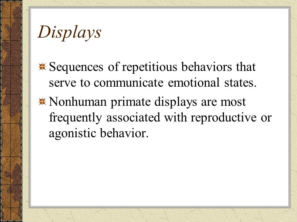 Displays Sequences of repetitious behaviors that serve to communicate emotional states.