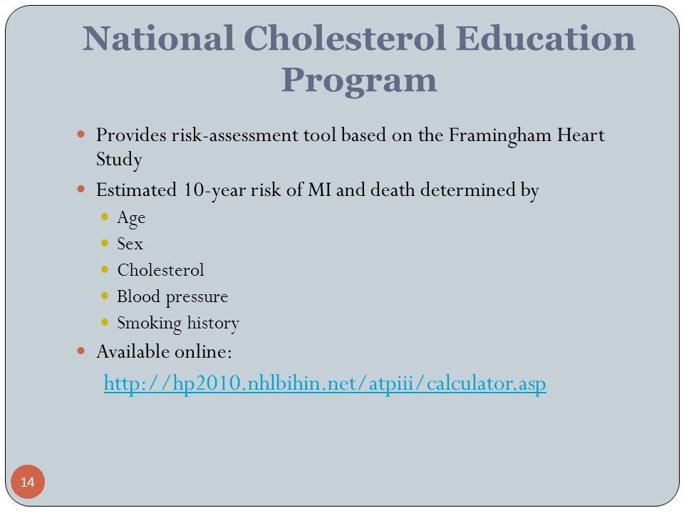 14 National Cholesterol Education Program Provides risk-assessment tool based on the Framingham Heart Study Estimated 10-year risk of MI and death det