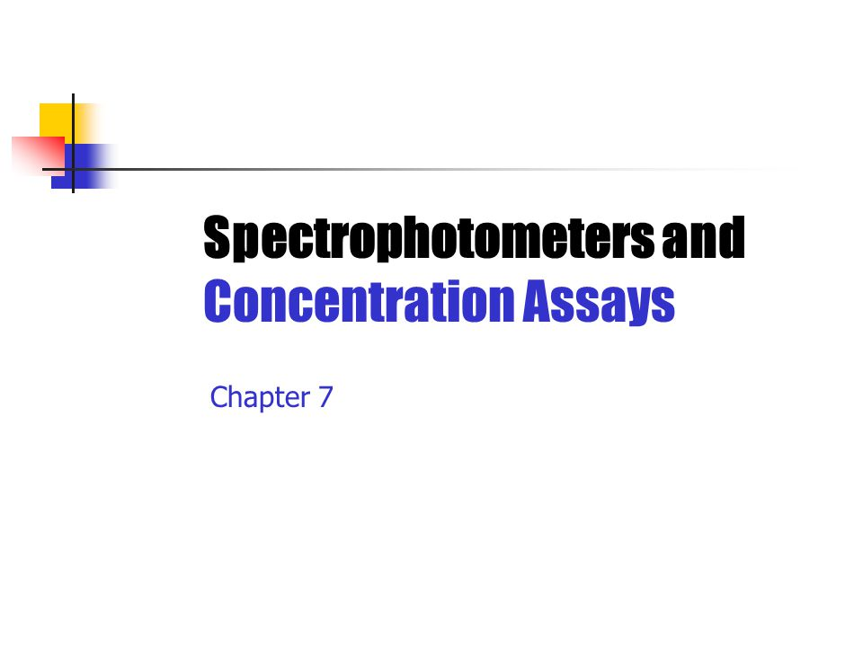 Spectrophotometers and Concentration Assays Chapter 7