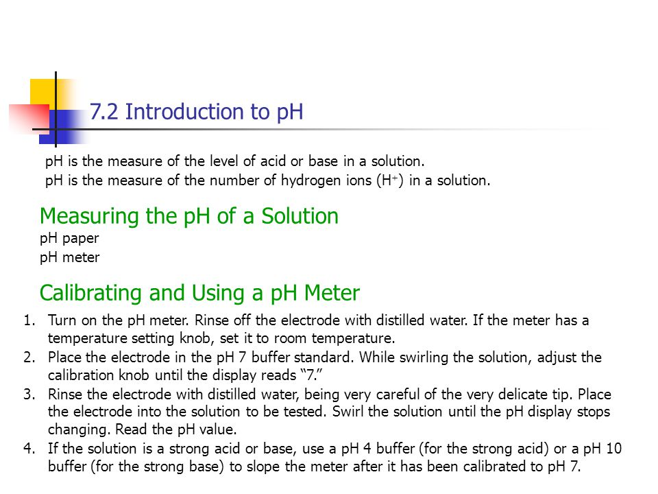 7.2 Introduction to pH pH is the measure of the level of acid or base in a solution.