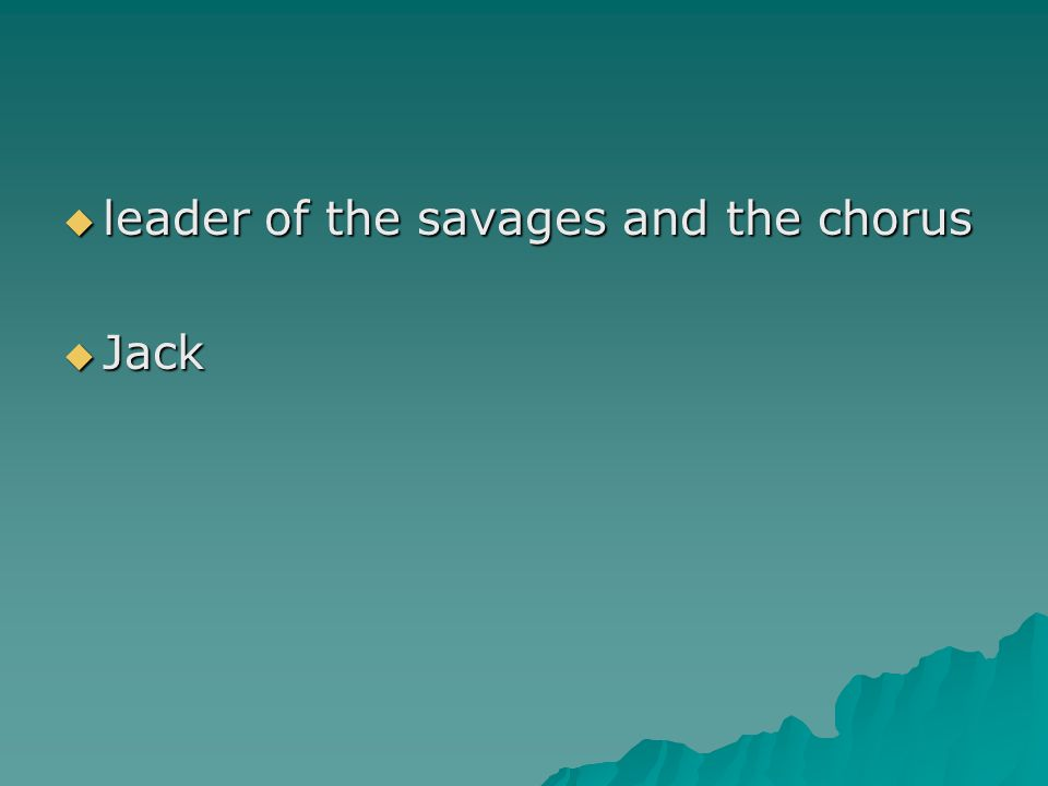  leader of the savages and the chorus  Jack