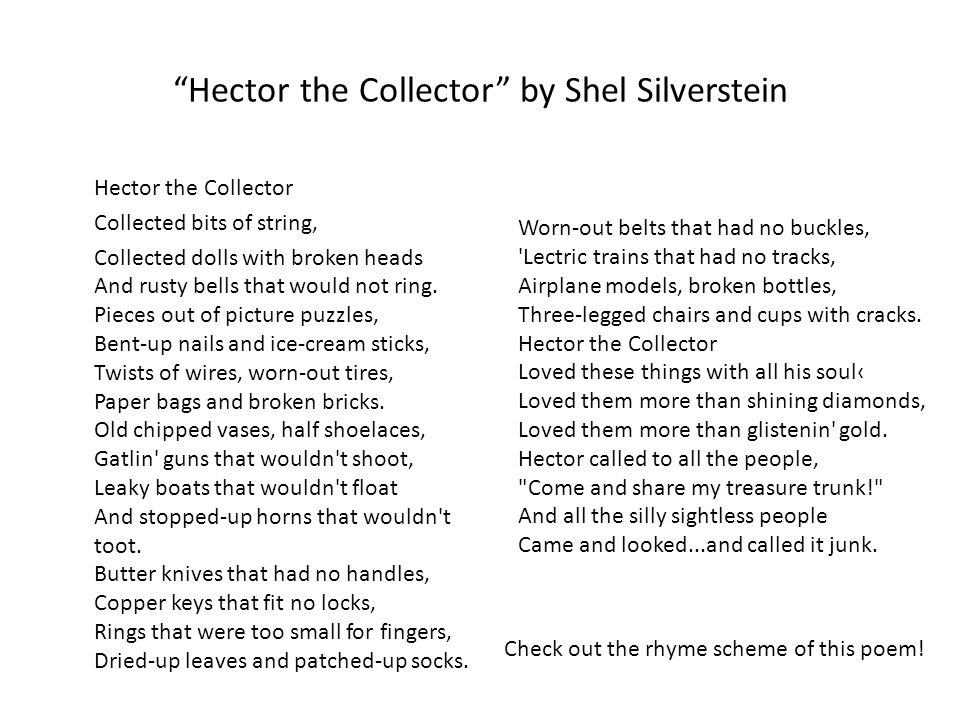 """""""Hector the Collector"""" by Shel Silverstein Hector the Collector Collected bits of string, Collected dolls with broken heads And rusty bells that would"""