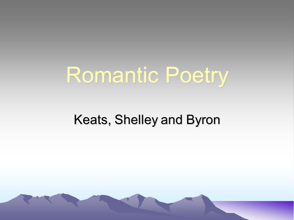 Romantic Poetry Keats, Shelley and Byron