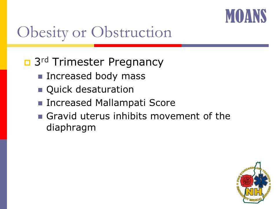 Obesity or Obstruction  3 rd Trimester Pregnancy Increased body mass Quick desaturation Increased Mallampati Score Gravid uterus inhibits movement of