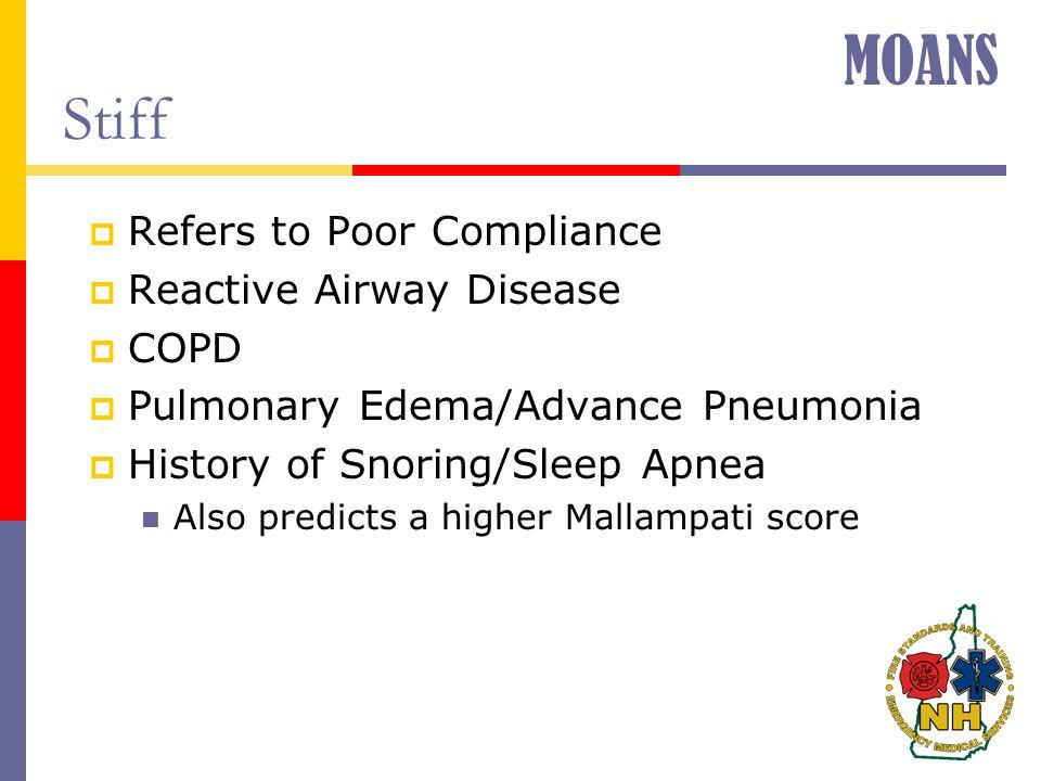 Stiff  Refers to Poor Compliance  Reactive Airway Disease  COPD  Pulmonary Edema/Advance Pneumonia  History of Snoring/Sleep Apnea Also predicts