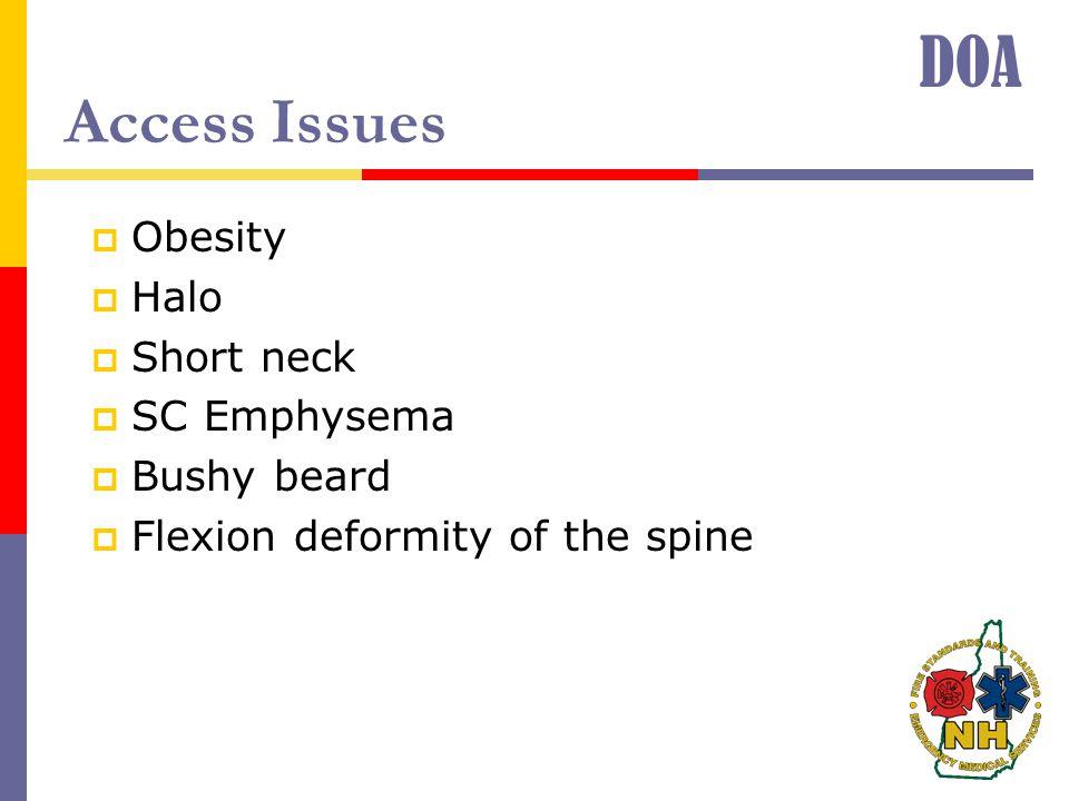 Access Issues  Obesity  Halo  Short neck  SC Emphysema  Bushy beard  Flexion deformity of the spine DOA