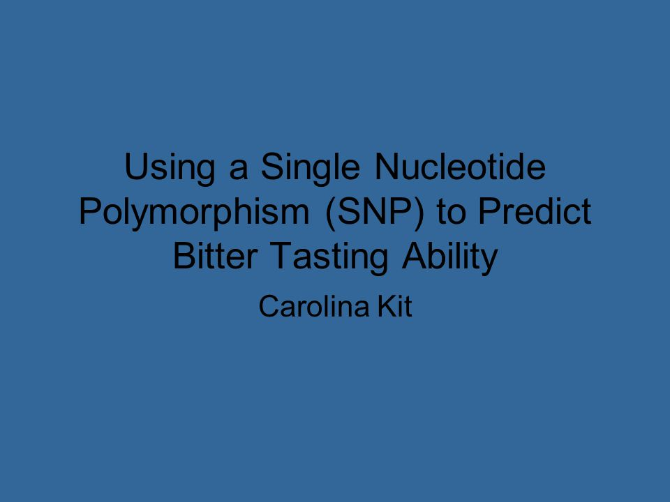 Using a Single Nucleotide Polymorphism (SNP) to Predict Bitter Tasting Ability Carolina Kit