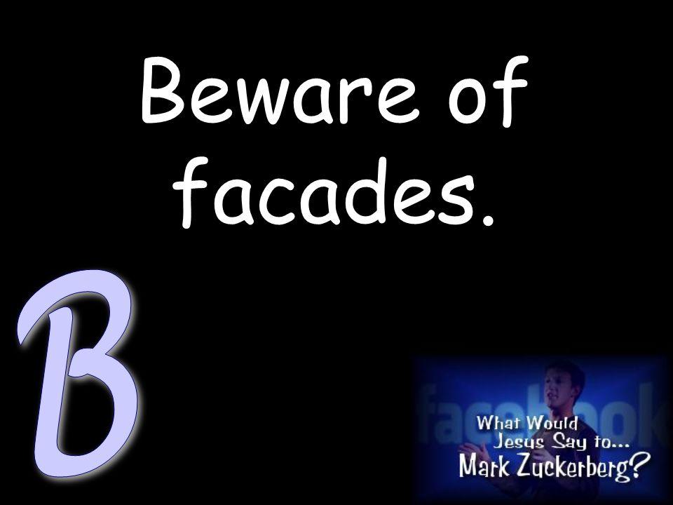 Beware of facades.