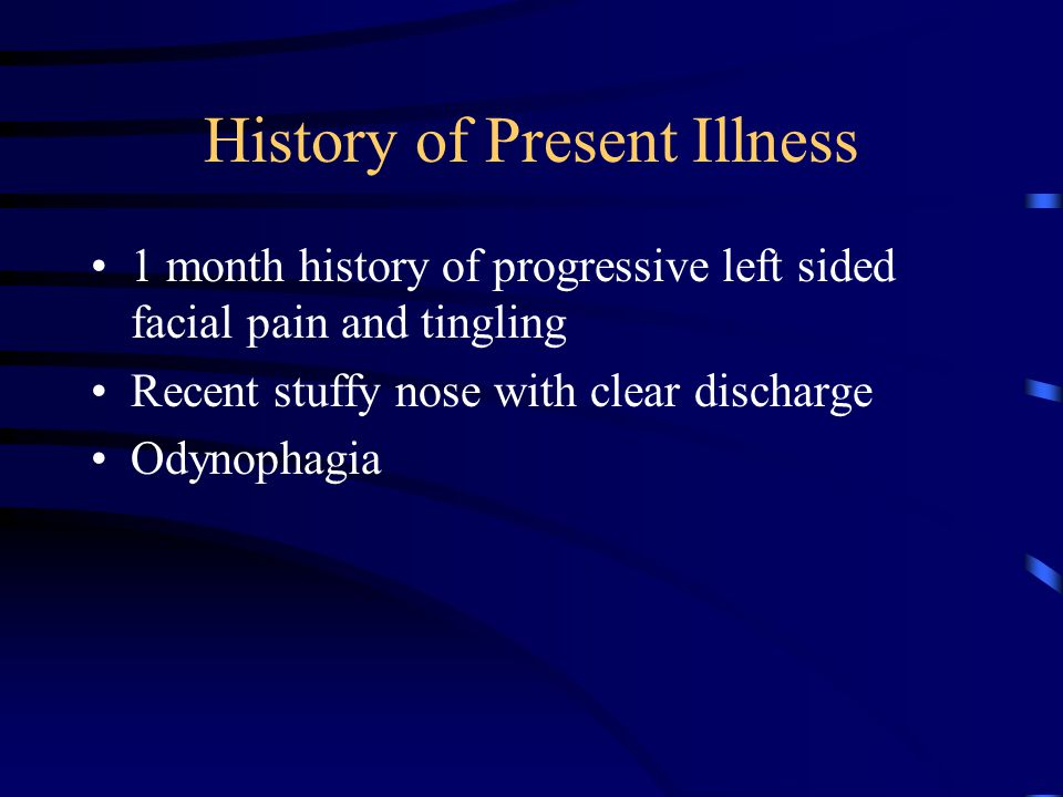 History of Present Illness 1 month history of progressive left sided facial pain and tingling Recent stuffy nose with clear discharge Odynophagia