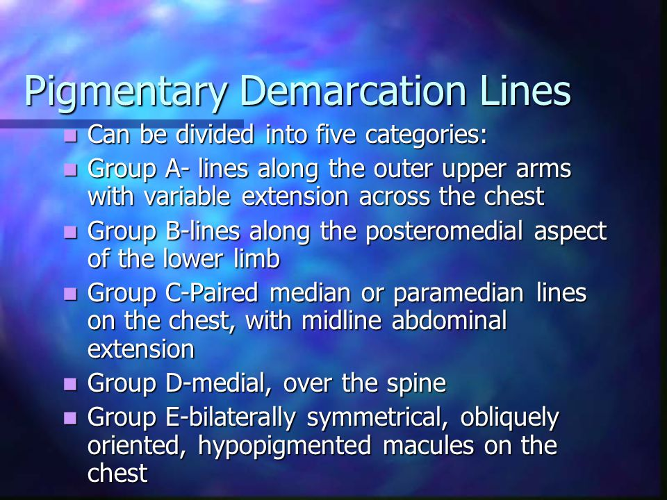 Pigmentary Demarcation Lines More than 70% of blacks have one or more lines More than 70% of blacks have one or more lines These are much less common in whites These are much less common in whites Type B lines often appear for the first time during pregnancy Type B lines often appear for the first time during pregnancy