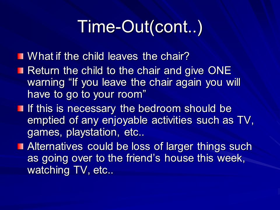 Time-Out(cont..) What if the child leaves the chair.