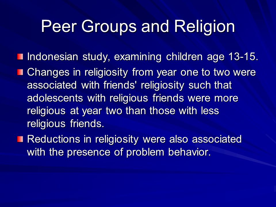 Peer Groups and Religion Indonesian study, examining children age 13-15.