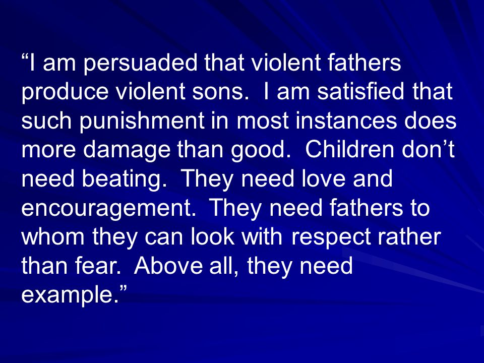 I am persuaded that violent fathers produce violent sons.