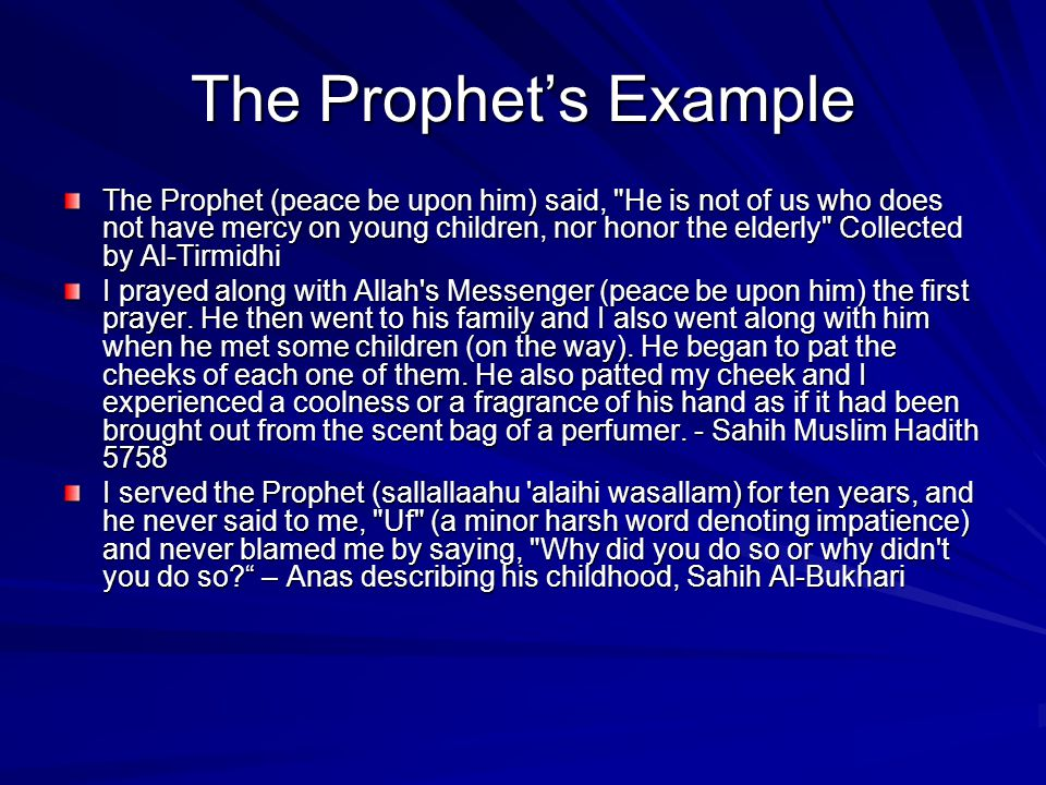 The Prophet's Example The Prophet (peace be upon him) said,