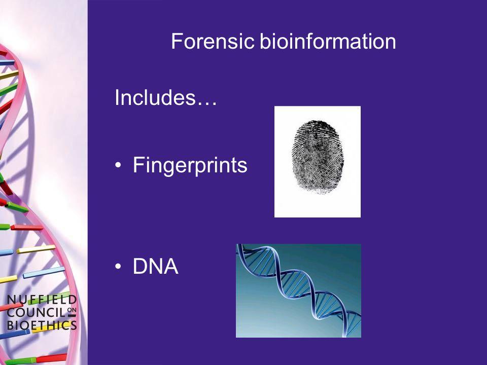 Includes… Fingerprints DNA Forensic bioinformation