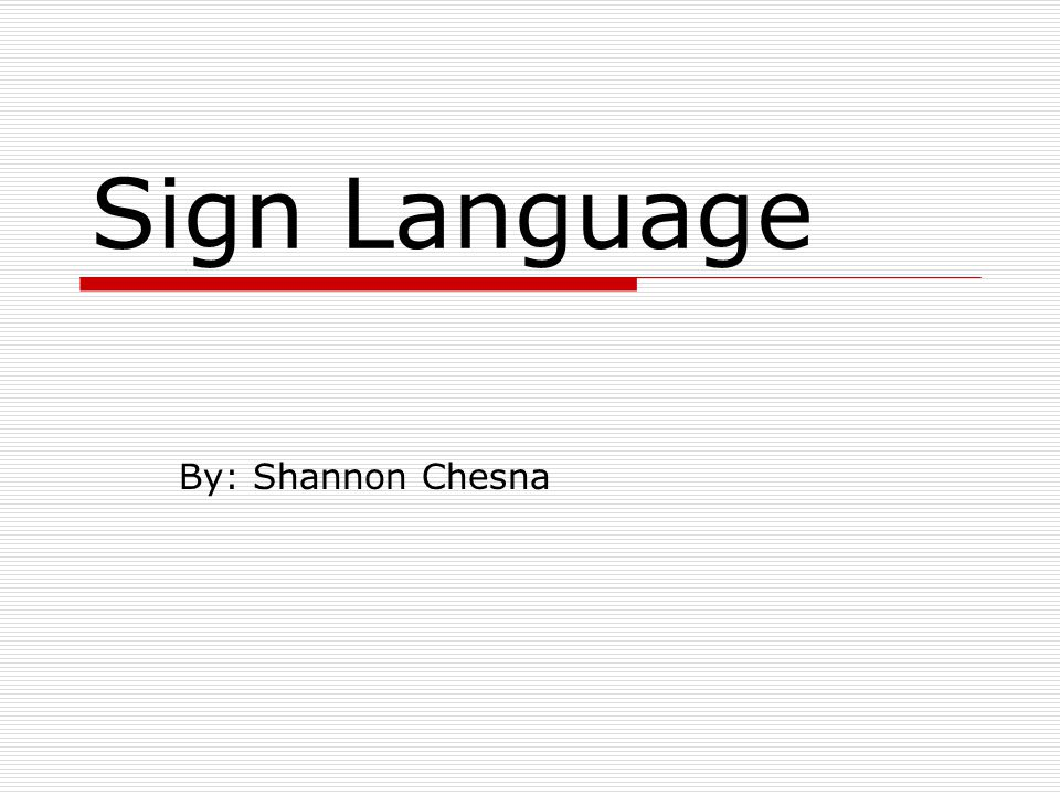 Sign Language By: Shannon Chesna