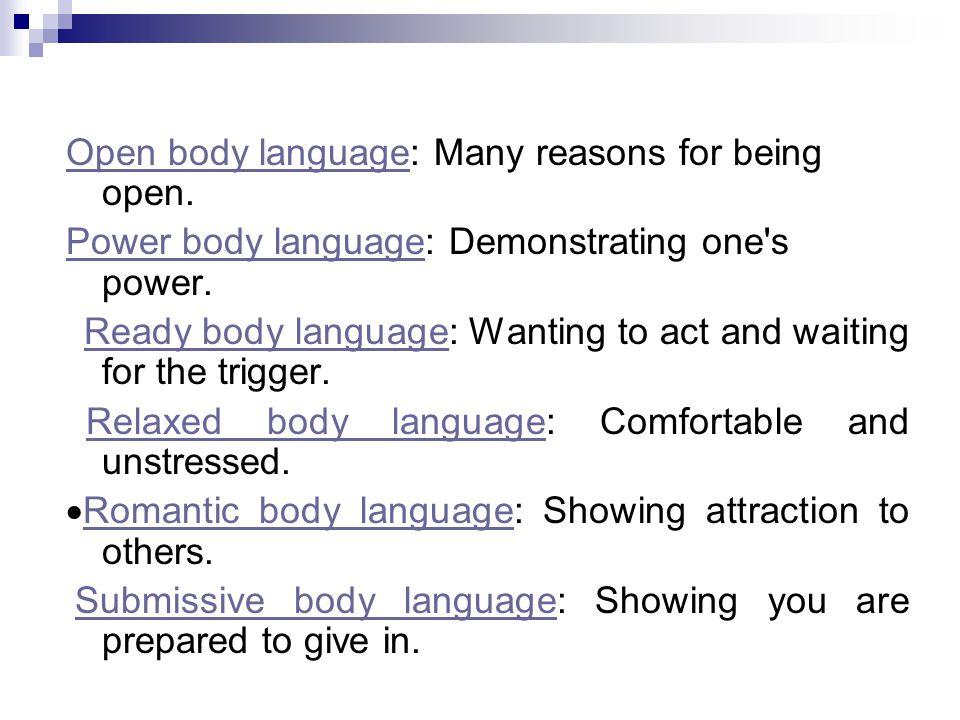 Open body languageOpen body language: Many reasons for being open. Power body languagePower body language: Demonstrating one's power. Ready body langu