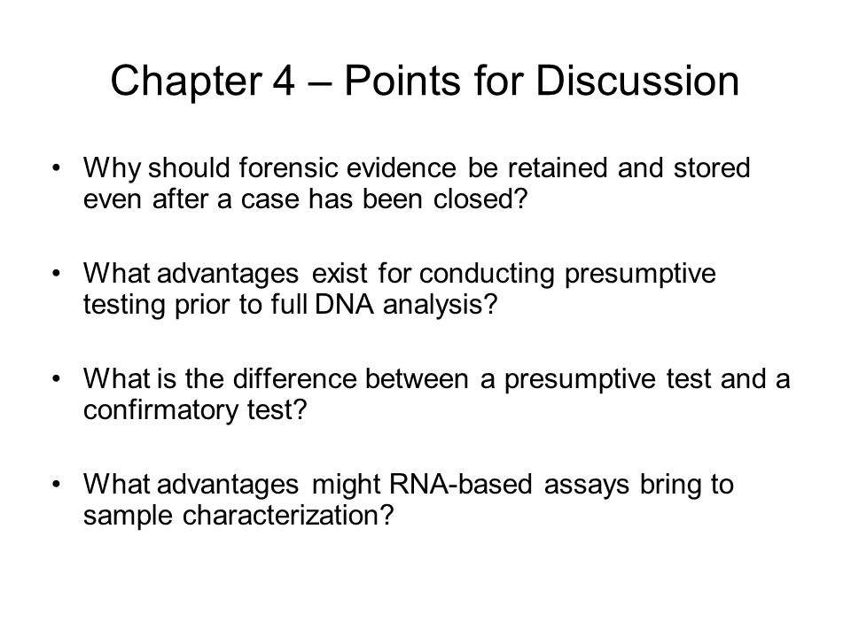 Chapter 4 – Points for Discussion Why should forensic evidence be retained and stored even after a case has been closed.