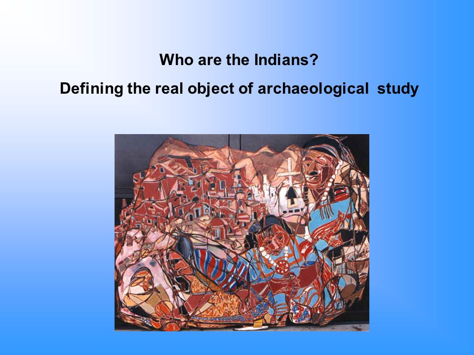 Who are the Indians? Defining the real object of archaeological study