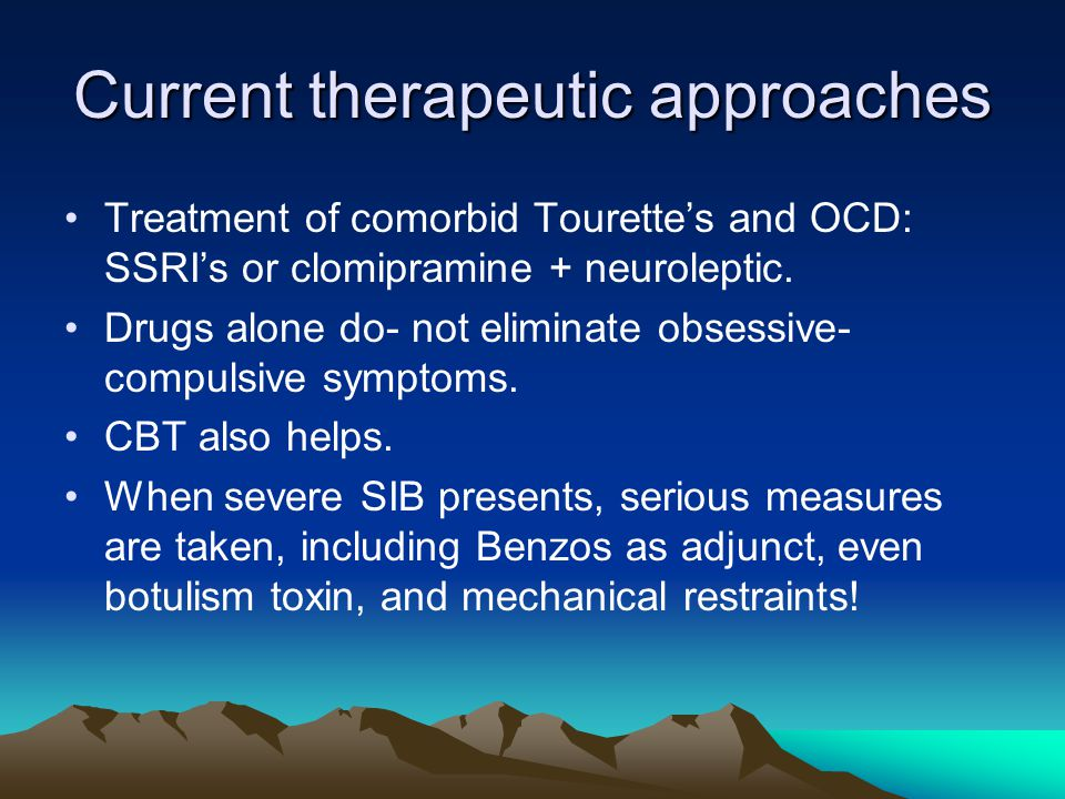Current therapeutic approaches Treatment of comorbid Tourette's and OCD: SSRI's or clomipramine + neuroleptic.