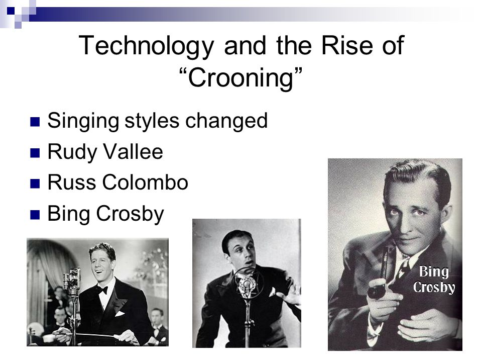 "Technology and the Rise of ""Crooning"" Singing styles changed Rudy Vallee Russ Colombo Bing Crosby"