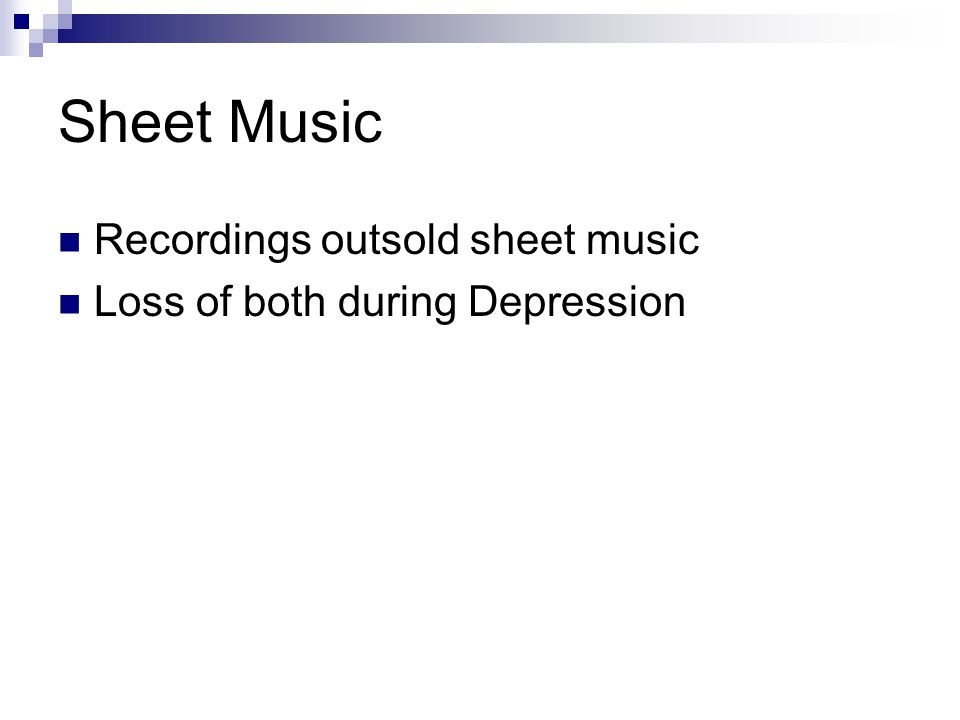 Sheet Music Recordings outsold sheet music Loss of both during Depression
