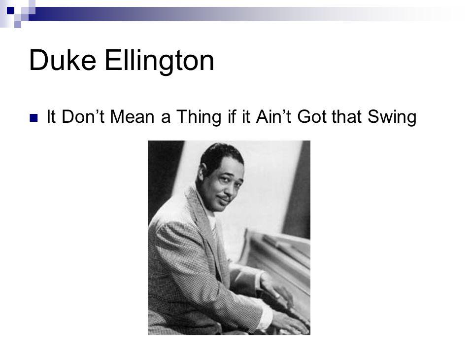 Duke Ellington It Don't Mean a Thing if it Ain't Got that Swing