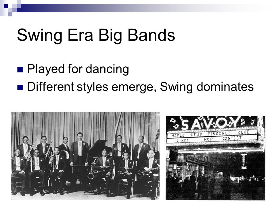 Swing Era Big Bands Played for dancing Different styles emerge, Swing dominates