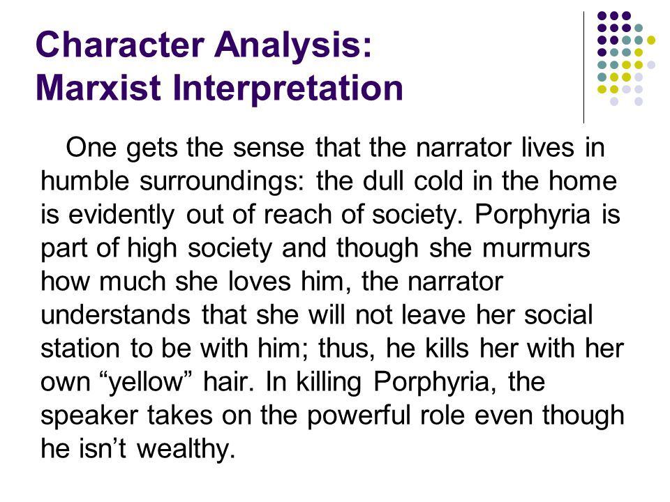 Character Analysis: Marxist Interpretation One gets the sense that the narrator lives in humble surroundings: the dull cold in the home is evidently o