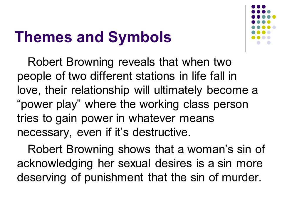 Themes and Symbols Robert Browning reveals that when two people of two different stations in life fall in love, their relationship will ultimately bec