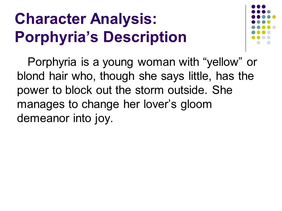 Character Analysis: Porphyria's Role in Relationship Porphyria first takes a dominant role in the relationship.