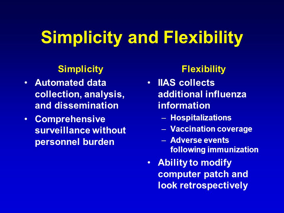 Simplicity and Flexibility Simplicity Automated data collection, analysis, and dissemination Comprehensive surveillance without personnel burden Flexi